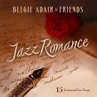BEEGIE ADAIR Beegie Adair & Friends - Jazz Romance: 15 Sentimental Love Songs album cover