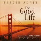BEEGIE ADAIR The Good Life: A Jazz Piano Tribute To Tony Bennett album cover