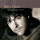 BÉLA FLECK Tales From the Acoustic Planet album cover