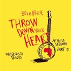 BÉLA FLECK Throw Down Your Heart, Africa Sessions, Vol. 2 album cover
