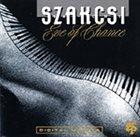 BÉLA SZAKCSI LAKATOS Szakcsi: Eve of Chance album cover