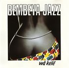 BEMBEYA JAZZ NATIONAL Wâ Kélê album cover