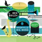 BEN BAILEY AND THE NASHVILLE BIG BAND A Bird in the Hand album cover