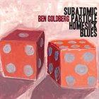 BEN GOLDBERG Subatomic Particle Homesick Blues album cover