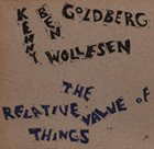 BEN GOLDBERG The Relative Value of Things (with Kenny Wollesen) album cover