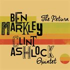 BEN MARKLEY Ben Markley / Clint Ashlock Quintet : The Return album cover