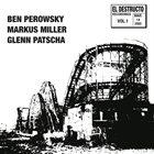 BEN PEROWSKY Ben Perowsky, Markus Miller, Glenn Patscha : El Destructo Volume 1 album cover