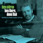 BEN SIDRAN Ben There, Done That : Live Around The World 1975-2015 album cover