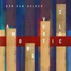 BEN VAN GELDER Among Verticals album cover