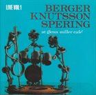 BENGT BERGER Berger Knutsson Spering : Live Vol 1 - At Glenn Miller Café album cover