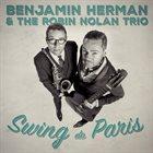 BENJAMIN HERMAN Benjamin Herman & Robin Nolan Trio : Swing de Paris album cover