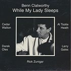 BENN CLATWORTHY While My Lady Sleeps album cover