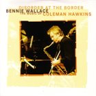 BENNIE WALLACE Disorder At The Border - The Music Of Coleman Hawkins album cover