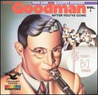 BENNY GOODMAN Benny Goodman Trio and Quartet Sessions, Volume 1: After You've Gone album cover