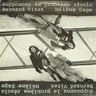 BERNARD VITET Supposons Le Problème Résolu (with Hélène Sage) album cover