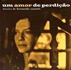 BERNARDO SASSETTI Um Amor De Perdição album cover