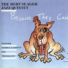 BERT SEAGER Because They Can album cover