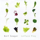 BERT SEAGER Lettuce Play album cover