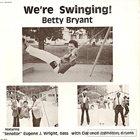 BETTY BRYANT We're Swinging! album cover