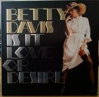 BETTY DAVIS Is It Love Or Desire album cover