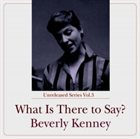 BEVERLY KENNEY What Is There To Say? album cover