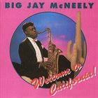 BIG JAY MCNEELY Big Jay McNeely & The Ronnie Mack Band : Welcome To California! album cover