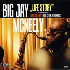 BIG JAY MCNEELY Life Story - A Recording With Ray Collins' Hot-Club & Friends album cover