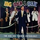 BIG JOE TURNER Big, Bad & Blue: The Big Joe Turner Anthology album cover
