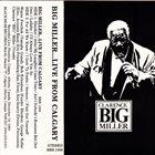BIG MILLER Big Miller...Live From Calgary album cover