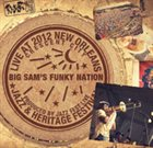 BIG SAM'S FUNKY NATION Live at 2012 New Orleans Jazz & Heritage Festival album cover