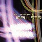 BILL ANSCHELL Impulses album cover