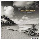 BILL CARROTHERS Castaways album cover