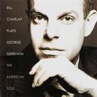 BILL CHARLAP Plays George Gershwin: The American Soul album cover