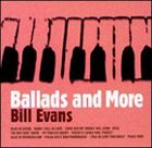 BILL EVANS (PIANO) Ballads and More album cover