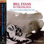 BILL EVANS (PIANO) In Yugoslavia : The 1972 Ljubljana Concert album cover