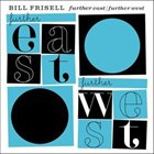 BILL FRISELL Further East / Further West album cover