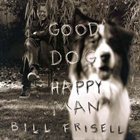 BILL FRISELL Good Dog, Happy Man album cover