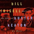 BILL FRISELL Music For The Films Of Buster Keaton: Go West album cover