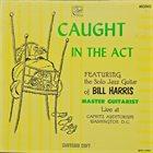 BILL HARRIS (GUITAR) Caught in The Act album cover