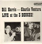 BILL HARRIS (TROMBONE) Bill Harris, Charlie Ventura ‎: Live At The 3 Deuces album cover