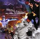 BILL LASWELL Bill Laswell Vs Submerged ‎: Brutal Calling album cover