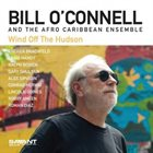 BILL O'CONNELL Bill O'Connell & The Afro Caribbean Ensemble : Wind Off the Hudson album cover