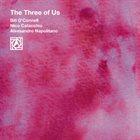 BILL O'CONNELL Bill O'Connell / Nico Catacchio / Alessandro Napolitano : The Three of Us album cover