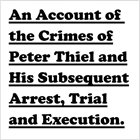 BILL ORCUTT An Account Of The Crimes Of Peter Thiel And His Subsequent Arrest, Trial And Execution album cover
