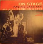 BILL PERKINS On Stage: The Bill Perkins Octet album cover