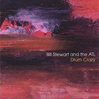 BILL STEWART Bill Stewart and the ATL : Drum Crazy album cover