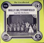 BILLY BUTTERFIELD The Uncollected Billy Butterfield And His Orchestra - 1946 album cover