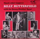 BILLY BUTTERFIELD Watch What Happens album cover