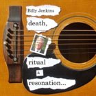 BILLY JENKINS Death, Ritual & Resonation: Eight Improvised Studies On Low Strung Guitar album cover