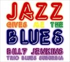 BILLY JENKINS Jazz Gives Me The Blues album cover